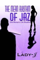 The Mean Rhythm of Jaz: One Woman's Life Situation: Book by Lady J