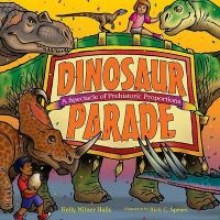 Dinosaur Parade: A Spectacle of Prehistoric Proportions: Book by Kelly Milner Halls
