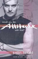 Would You Like Attitude with That?: No Limits, No Excuses, No Ifs, No Buts...Just Attitude: Book by Justin Herald
