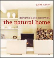 The Natural Home: Inspiration and Decoration: Book by Judith Wilson