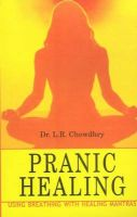 PRANIC HEALING : Book by CHOWDHRY LR