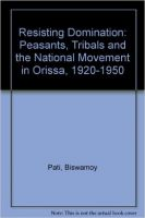 Resisting Domination: Peasants, Tribals and the National Movement in Orissa, 1920-1950: Book by Biswamoy Pati