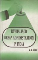 Revitalised Urban Administration In India Strategies And Experiences: Book by U.B. Singh