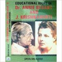 Educational Ideas of Dr. Annie Besant and J. Krishnamurti[Hardcover]: Book by Jaya Mukerji