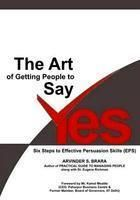 The Art of Getting People to Say Yes: Book by Arvinder S. Brara