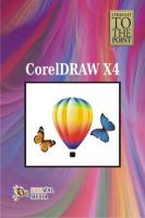 Straight To The Point - CorelDRAW X4: Book by Dinesh Maidasani