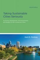 Taking Sustainable Cities Seriously: Economic Development, the Environment, and Quality of Life in American Cities: Book by Kent E. Portney
