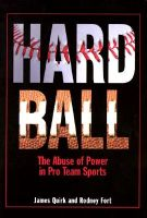 Hard Ball: The Abuse of Power in Pro Team Sports: Book by James P. Quirk