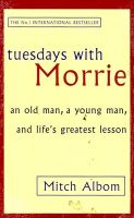 Tuesdays with Morrie: An Old Man, a Young Man, and Life's Greatest Lesson: Book by Mitch Albom