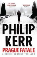 Prague Fatale: A Bernie Gunther Novel:Book by Author-Philip Kerr