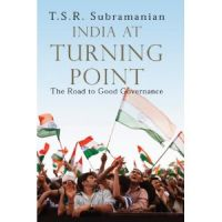 India at Turning Point, the Road to Good Governance: Book by T.S.R. Subramanian
