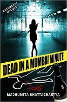 Dead in a Mumbai Minute: Book by Bhattacharyya Madhumita