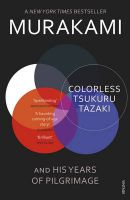 Colorless Tsukuru Tazaki and His Years of Pilgrimage: Book by Haruki Murakami