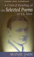 A Critical Reading of the Selected Poems of T.S. Eliot: Book by Manju Jain