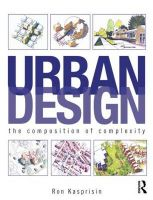 Urban Design: The Composition of Complexity: Book by Ron Kasprisin