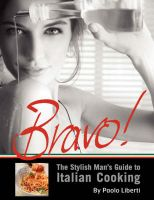 Bravo! The Stylish Man's Guide to Italian Cooking: Book by Paolo Liberti