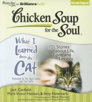 Chicken Soup for the Soul: What I Learned from the Cat: 101 Stories about Life, Love, and Lessons: Book by Jack Canfield Mark Victor Hansen & Amy Newmark with a Foreword by Wendy Diamond