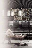 Don't Drink And Go To Meetings: My Journey To Recovery: Book by Dan F.