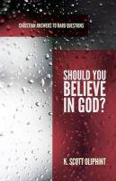 Should You Believe in God?: Book by K Scott Oliphint
