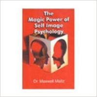 The Magic Power Of Self Image Psychology:Book by Author-Dr. Maxwell Maltz