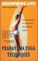 Breathing Life Pranayama Yoga Techniques: Book by Yogi Coudoux