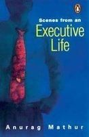 Scenes from an Executive Life (English): Book by Anurag Mathur