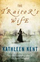 The Traitor's Wife: Book by Kathleen Kent
