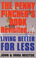 The Penny Pincher's Book Revisited: Living Better for Less: Book by John Mustoe , Irma Mustoe