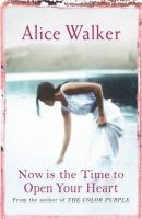 Now is the Time to Open Your Heart:Book by Author-Alice Walker