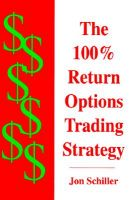 100 Per Cent Return Options Trading Strategy: Book by Jon Schiller