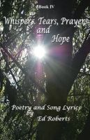 Whispers, Tears, Prayers and Hope: Book by Ed Roberts