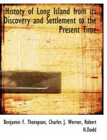 Histoty of Long Island from Its Discovery and Settlement to the Present Time: Book by Benjamin F Thompson