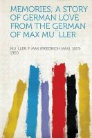 Memories; a Story of German Love from the German of Max MuLler: Book by Muller F. Max (Friedrich M 1823-1900