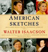 American Sketches: Great Leaders, Creative Thinkers, and Heroes of a Hurricane: Book by Walter Isaacson