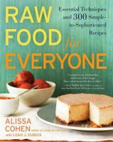 Raw Food for Everyone: Essential Techniques and 300 Simple-To-Sophisticated Recipes: Book by Leah J DuBois , Alissa Cohen