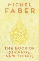 The Book of Strange New Things: Book by  Michel Faber