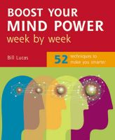 Boost Your Mind Power Week by Week: 52 Techniques to Make You Smarter: Book by Bill Lucas