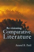 Re-visioning Comparative Literature: Book by Anand Patil