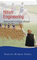 Nitish Engineering: Reconstructing Bihar: Book by Sanjay Kumar Sinha