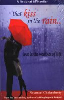 That Kiss In The Rain:Love Is The Weather Of Life: Book by Novoneel Chakraborty