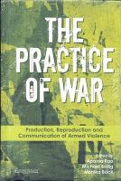 The Practice of War: Production, Reproduction and Communication of Armed Violence: Book by RAO