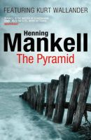 The Pyramid: Kurt Wallander: Book by Henning Mankell , Ebba Segerberg , Laurie Thompson