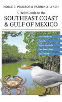 A Field Guide to the Southeast Coast and Gulf of Mexico: Coastal Habitats, Seabirds, Marine Mammals, Fish, and Other Wildlife: Book by Noble S. Proctor