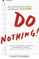 Do Nothing!: How to Stop Overmanaging and Become a Great Leader: Book by Keith Murningham