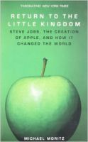 Return to the Little Kingdom: Steve Jobs, the Creation of Apple and How it Changed the World:Book by Author-Michael Moritz