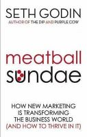 Meatball Sundae: How New Marketing is Transforming the Business World (and How to Thrive in It): Book by Seth Godin
