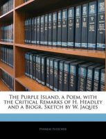 The Purple Island, a Poem, with the Critical Remarks of H. Headley and a Biogr. Sketch by W. Jaques: Book by Phineas Fletcher