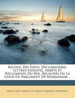 Recueil Des Dits, Declarations, Lettres-Patentes, Arr Ts Et R Glements Du Roi, Registr S En La Cour de Parlement de Normandie ..: Book by France Parlement (Normandy)