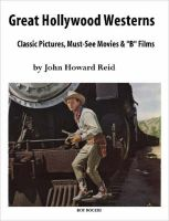 Great Hollywood Westerns: Classic Pictures, Must-see Movies and
