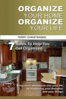 Organize Your Home Organize Your Life: 7 Rules To Help You Get Organized and Stay Organized: Book by Terry Christensen